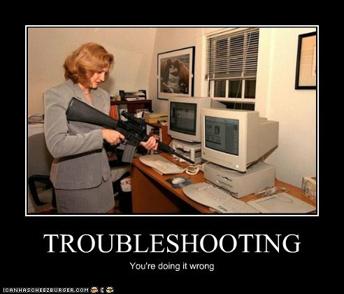 TROUBLESHOOTING You're doing it wrong