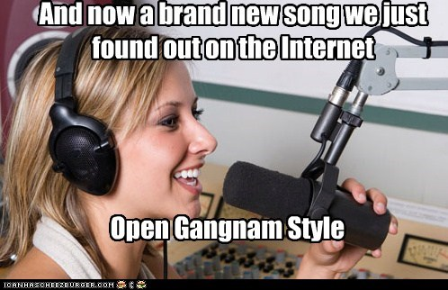 And now a brand new song we just found out on the Internet Open Gangnam Style