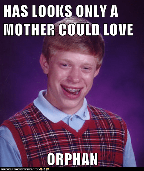 HAS LOOKS ONLY A MOTHER COULD LOVE  ORPHAN