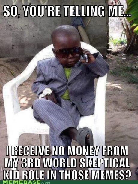 you're telling me,skeptical third world kid,money