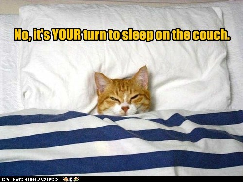 No, it's YOUR turn to sleep on the couch.