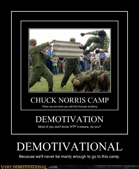 DEMOTIVATIONAL Because we'll never be manly enough to go to this camp.