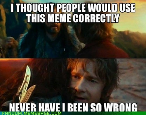 Sudden Change of Heart Thorin,misused memes,The Hobbit