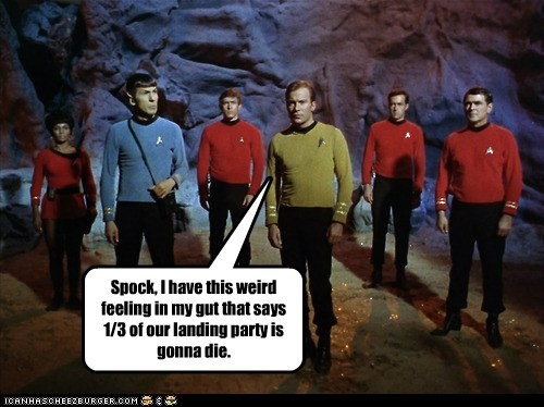 Spock, I have this weird feeling in my gut that says 1/3 of our landing party is gonna die.