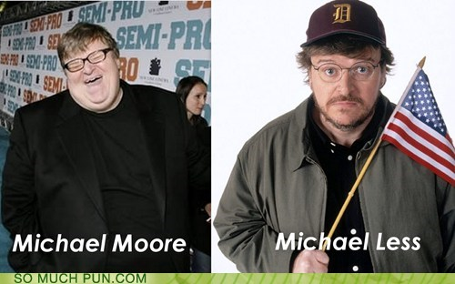 after more surname less Michael Moore homophone opposite before