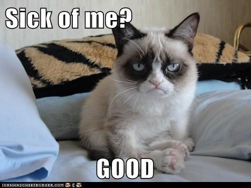 Sick of me?                    GOOD
