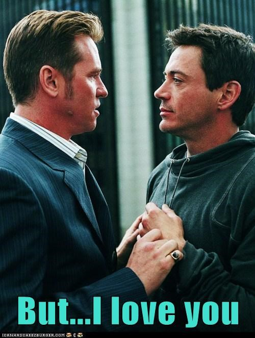 robert downey jr,i love you,val kilmer,breaking up