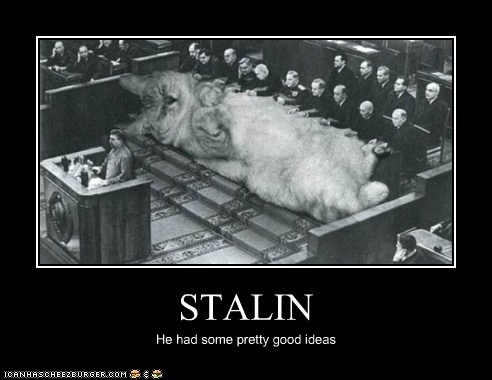STALIN He had some pretty good ideas
