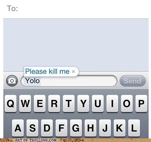 yolo kill me autocorrect - 6971285760