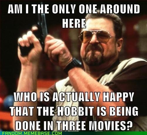 Lord of the Rings,movies,The Hobbit,am i the only one