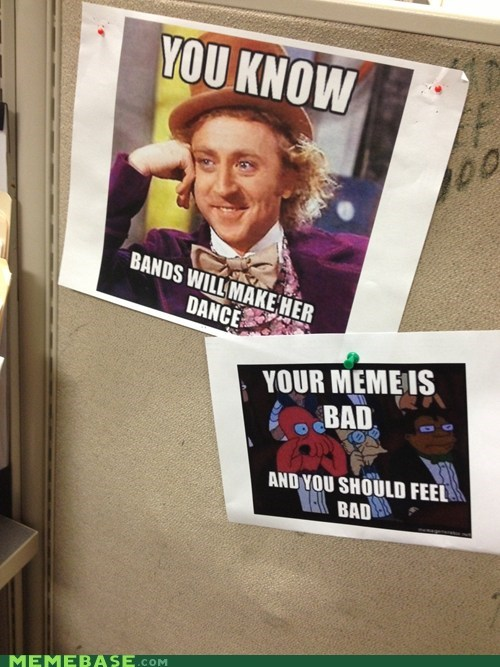 misused memes,your meme is bad,condescending wonka