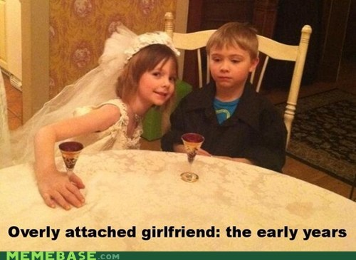 kids,overly attached girlfriend,weddings