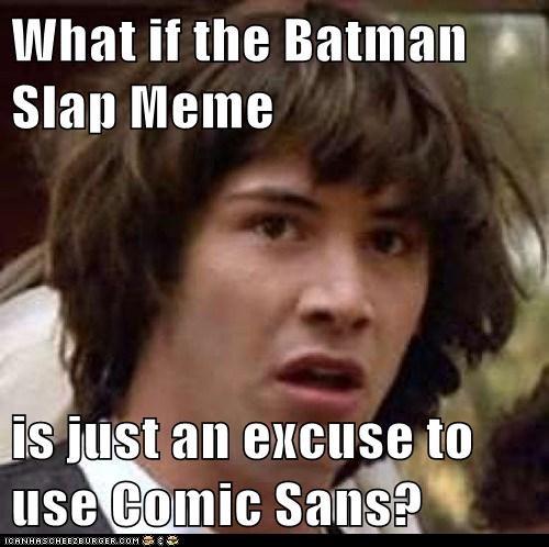 batman slap conspiracy keanu comic sans - 6973231872