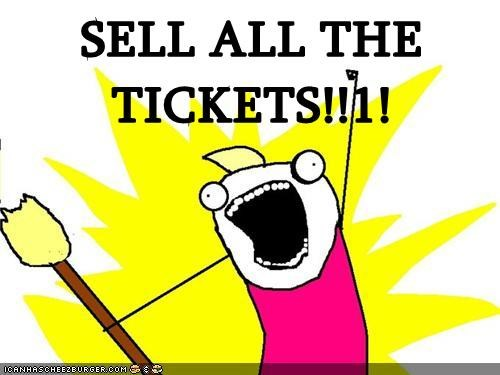 SELL ALL THE TICKETS!!1!