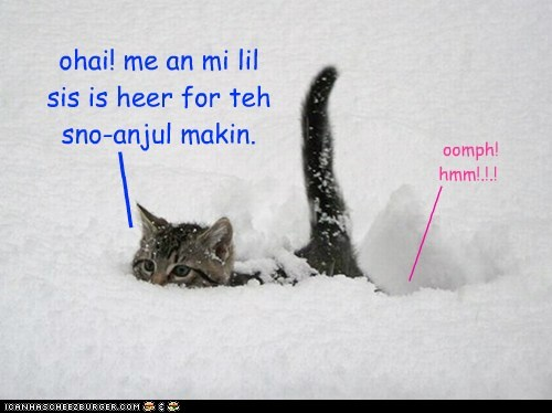 ohai! me an mi lil sis is heer for teh sno-anjul makin. oomph! hmm!.!.! ___ _________