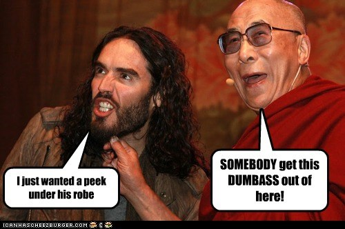 robe,Russell Brand,inappropriate,peek,The Dalai Lama,get out