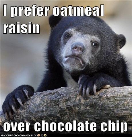 I prefer oatmeal raisin  over chocolate chip
