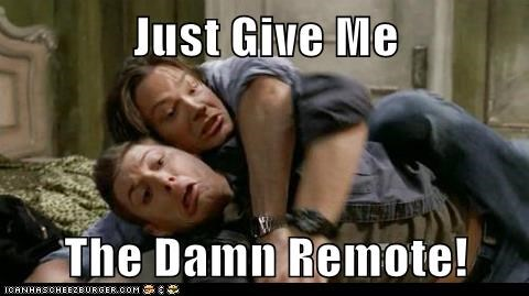 Just Give Me The Damn Remote!