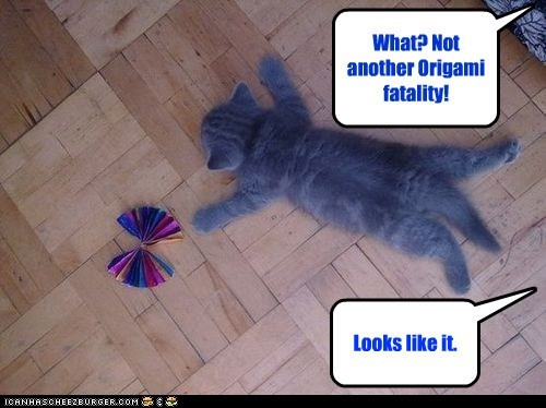 What? Not another Origami fatality! Looks like it.