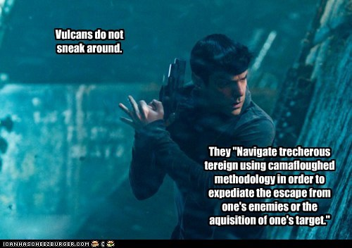 """Vulcans do not sneak around. They """"Navigate trecherous tereign using camafloughed methodology in order to expediate the escape from one's enemies or the aquisition of one's target."""""""