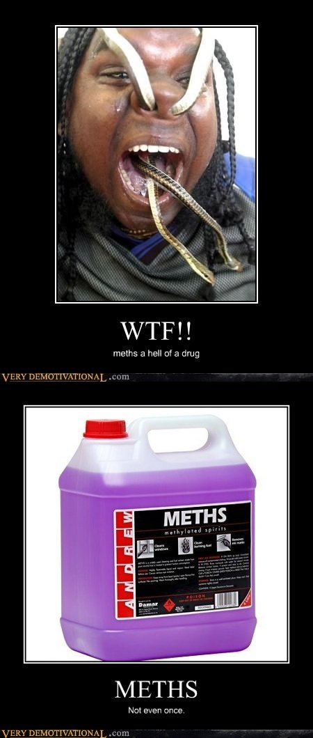 meths,eww,snakes,drug stuff