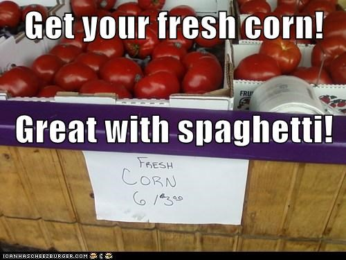 Get your fresh corn! Great with spaghetti!