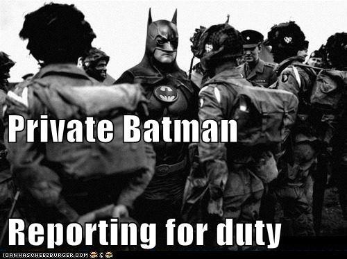 Private Batman Reporting for duty