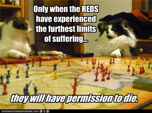 Only when the REDS have experienced the furthest limits of suffering... they will have permission to die.