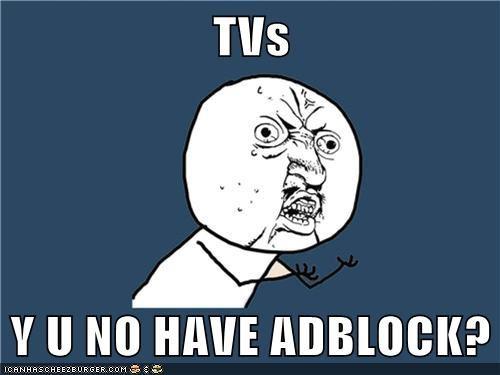 Y U NO,TV,adblock