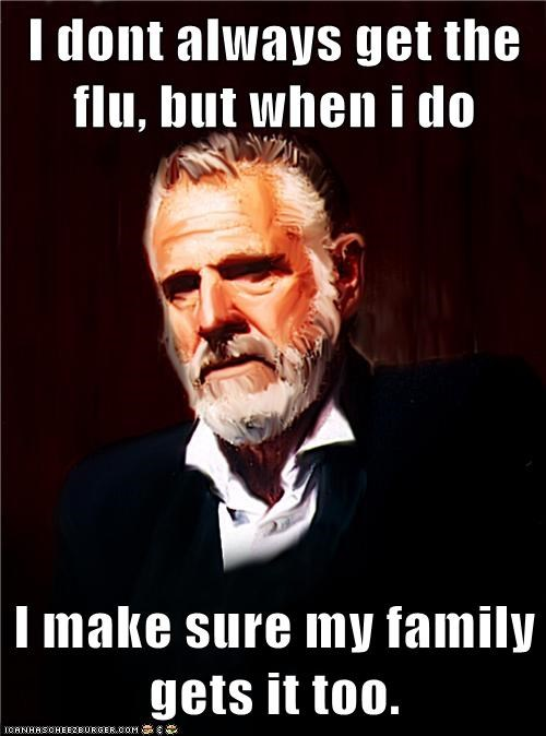 flu,the most interesting man in the world,sick