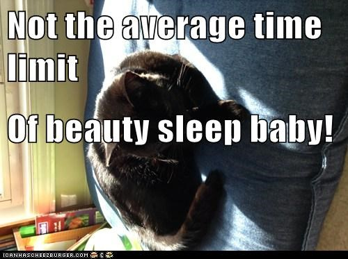 Not the average time limit Of beauty sleep baby!