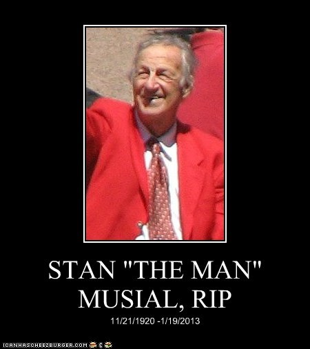 "STAN ""THE MAN"" MUSIAL, RIP"