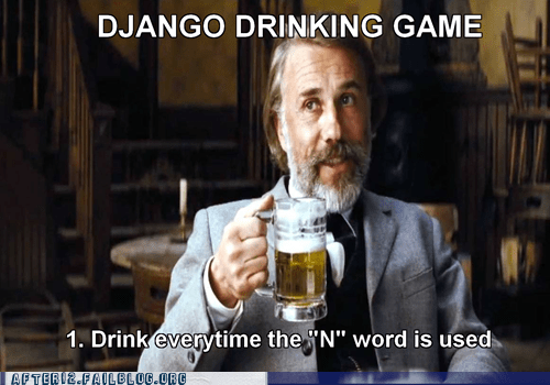 the n-word tarantino django unchained drinking games after 12