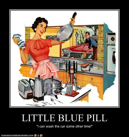 "LITTLE BLUE PILL ""I can wash the car some other time!"""