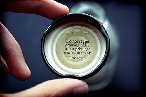 getting old,bottle cap,Words Of Wisdom