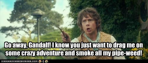 crazy,go away,Martin Freeman,Bilbo Baggins,gandalf,The Hobbit,smoking,adventure,pipe weed