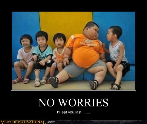 cannibal,fat kid,no worries