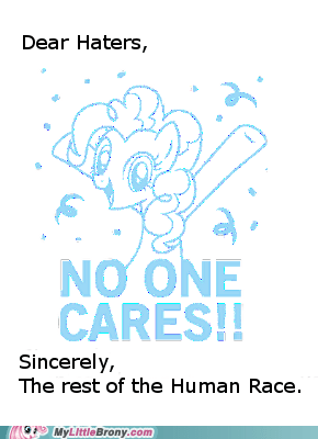 Deal With It,pinkie pie,haters,no one cares