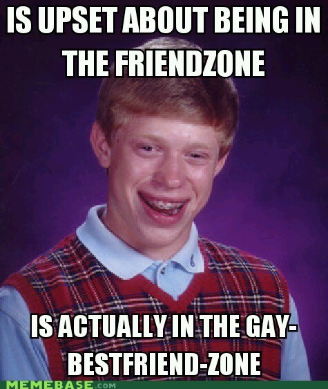 bad luck brian,gay bff,friend zone