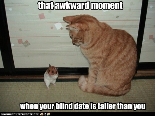 that awkward moment when your blind date is taller than you