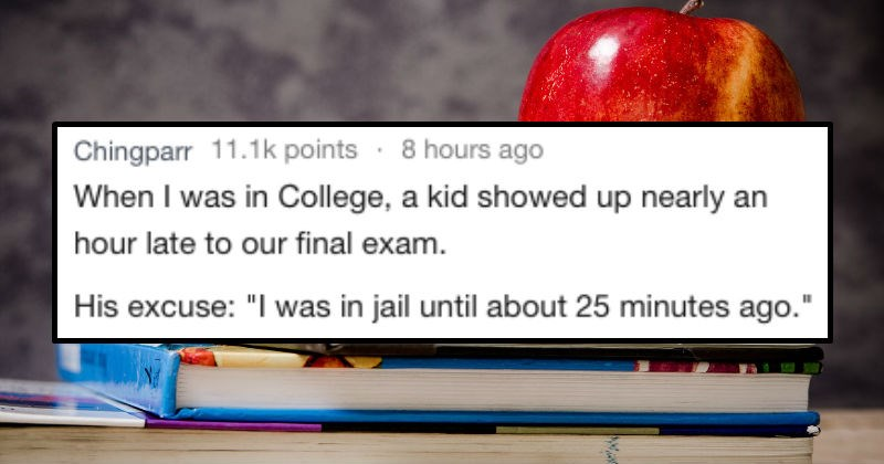 crazy excuses students gave teachers