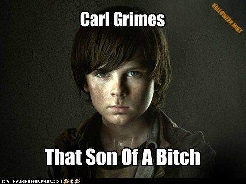 Carl Grimes - Son of a Bitch.