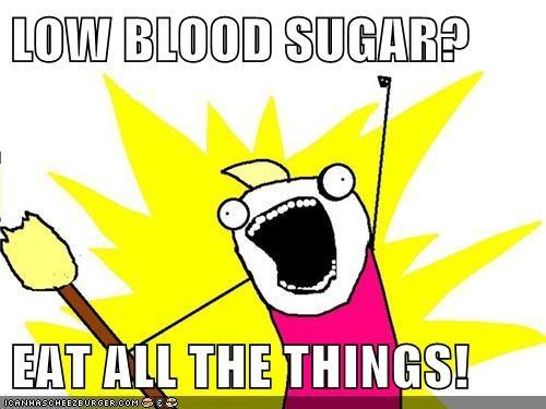 Low Blood Sugar Eat All The Things Memebase Funny Memes