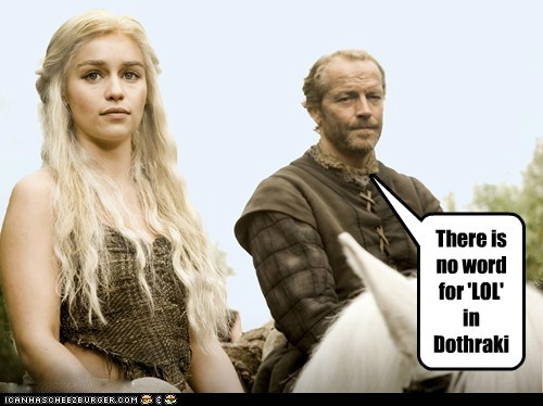 Game of Thrones,language,lol,Emilia Clarke,dothraki,Daenerys Targaryen