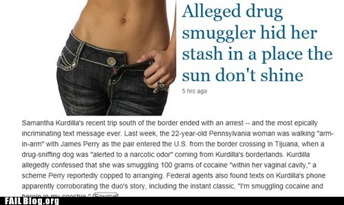 ouch,smuggling,lady bits,drugs,Probably bad News