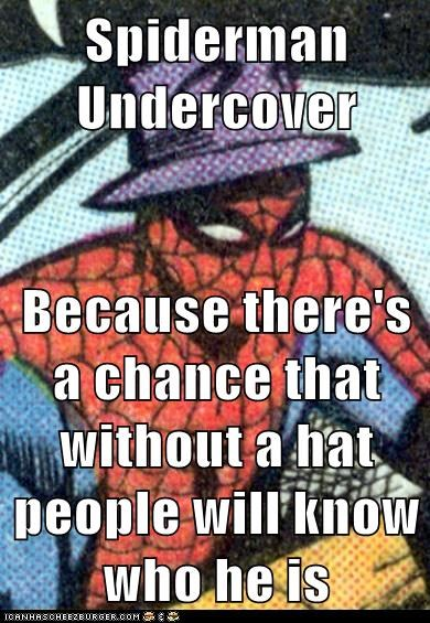 Spiderman Undercover  Because there's a chance that without a hat people will know who he is