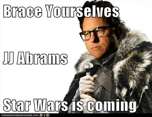 Brace Yourselves JJ Abrams Star Wars is coming