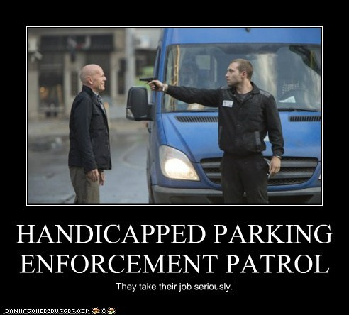 HANDICAPPED PARKING ENFORCEMENT PATROL They take their job seriously.
