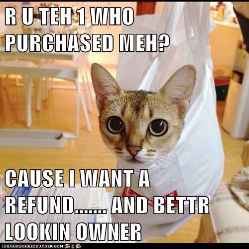 R U TEH 1 WHO PURCHASED MEH?  CAUSE I WANT A REFUND....... AND BETTR LOOKIN OWNER