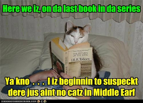 Here we iz, on da last book in da series Ya kno . . . I iz beginnin to suspeckt dere jus aint no catz in Middle Earf